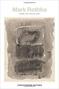 Book: Mark Rothko: From the Inside Out, by his son, Christopher Rothko