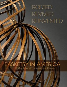 Books Make Great Gifts: Rooted Revived Reinvented: Basketry in America by Kristin Schwain and Josephine Stealey