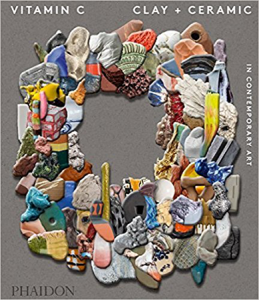 Book: Vitamin-Clay-Ceramic-Contemporary-Art/dp/0714874604/ref=sr_1_1?ie=UTF8&qid=1513259535&sr=8-1&keywords=Vitamin+C%3A+Clay+%2B+Ceramic+in+Contemporary+Art+%28Phaidon%29