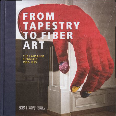From Tapestry to Fiber Art: The Lausanne Biennials 1962-1995