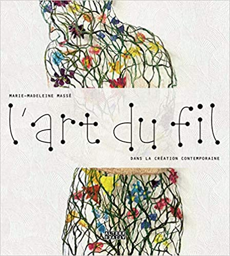 L'art du fil, by Marie-Madeleine Masse