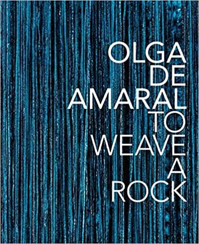 Olga de Amaral: To Weave a Rock